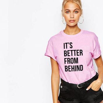 It's better from behind Unisex T