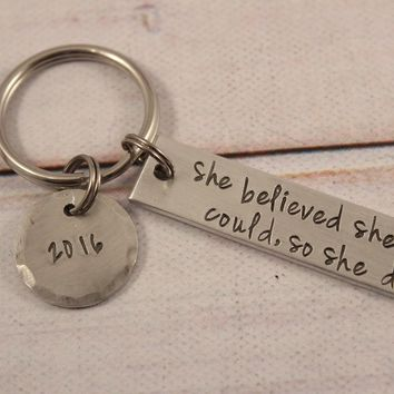 She believed she could so she did - Hand Stamped Keychain - Graduation Gift #JS