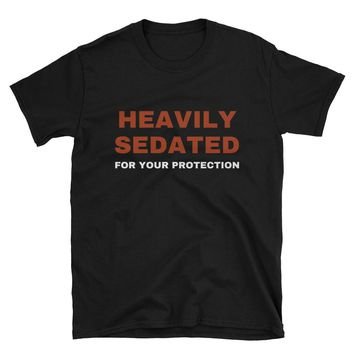 Birthday Gift for Guys - Birthday Gift For Men - Funny T-shirts - Gifts for Boyfriend Husband Brother - HEAVILY SEDATED For Your Protection