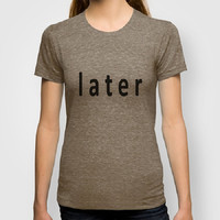 Later 100% Organic tee Typography Men Fitted tee Typography Women Fitted tee Certified Organic Cotton t-shirt Back to School College Funny