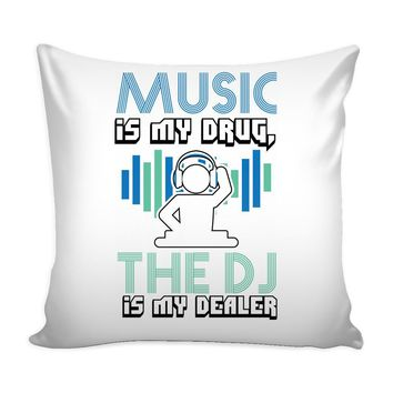 Graphic Pillow Cover Music Is My Drug The DJ Is My Dealer
