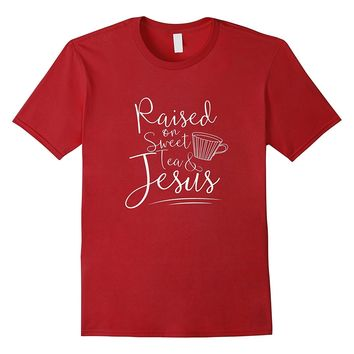 Raised on Sweet Tea & Jesus | Cute Gift & T-Shirt