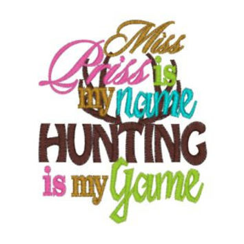 Miss Priss is my name hunting is my game custom made to order