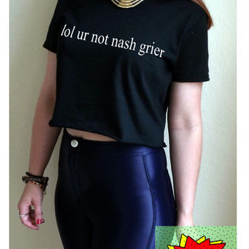 lol ur not nash grier Crop Top Black Womens Ladies S M L XL Tumblr Instagram Blogger