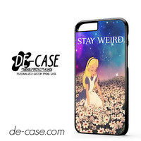 Stay Weird Alice And Wonderland DEAL-10124 Apple Phonecase Cover For Iphone 6 / 6S