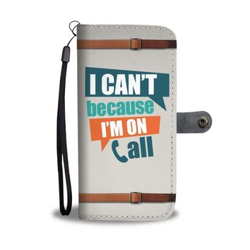 I Can't I'm On Call Funny Nurse Wallet Phone Case