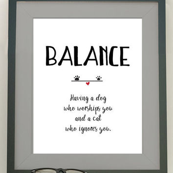 Balance, Having a dog who worships you and a cat who ignores you. Digital Art Print. Instant Download, black and white.  #puppiesandkittens