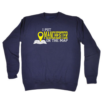 123t USA I Put Manchester On The Map Funny Sweatshirt