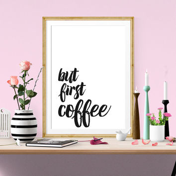 But First Coffee, Inspirational Quote, Typography Print, Kitchen Art, Home Decor, Office Decor, Motivational Poster, Affiche, Quote Print
