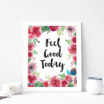 Feel Good Today, Aquarelle Flowers, Floral Wreath, Inspirational Quote Print, Motivation Printable, Watercolor Rose Quote, DOWNLOAD 8x10