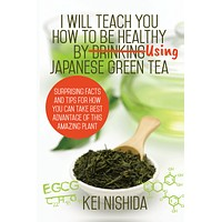 Book - I Will Teach You How to be Healthy by Using Japanese Green Tea!
