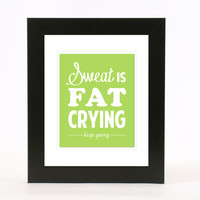 sweat is fat crying wall art 8x10 custom color print
