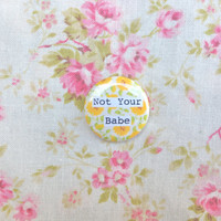 "Not Your Babe1"" Button"