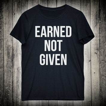 Earned Not Given Fitness Slogan Tee Workout Gym Shirt Lifting Weights T-shirt