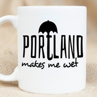 Portland Makes Me Wet - Portand, OR coffee Mug