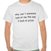 The Way I Look At Pizza Shirt