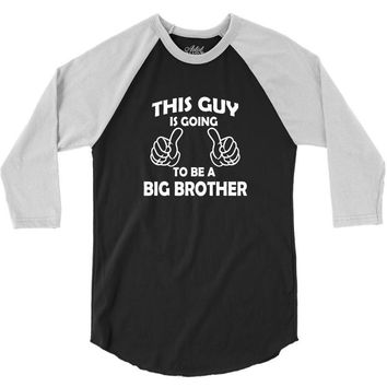 This Guy Is Going To Be A Big Brother 3/4 Sleeve Shirt