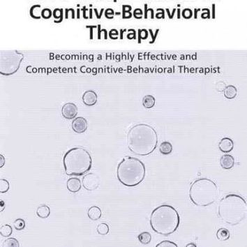 Core Competencies in Cognitive-Behavioral Therapy: Becoming a Highly Effective and Competent Cognitive-Behavioral Therapist (Core Competencies in Psychotherapy Series)
