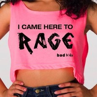 "Rage Shirts - ""I Came Here to Rage"" - Neon Crop Tops - Bad Kids Clothing – Bad Kids Clothing"