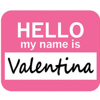 Valentina Hello My Name Is Mouse Pad