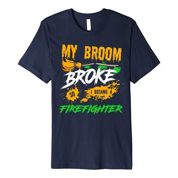 My Broom Broke So I Became a Firefighter Halloween T-Shirt