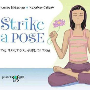 Strike a Pose: The Planet Girl Guide to Yoga (Planet Girl)