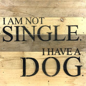 I Am Not Single. I Have A Dog - Reclaimed Wood Art Sign 10-in Square Natural Finish
