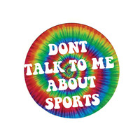 Don't Talk to Me About Sports Pin