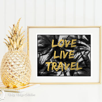 Gold Typographic Quote Wall Art, Love Live Travel, Inspirational Travel Quote, Faux Gold Foil, Palm Trees, Printable, INSTANT DOWNLOAD