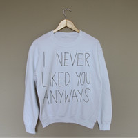 I Never Liked You Anyways - White