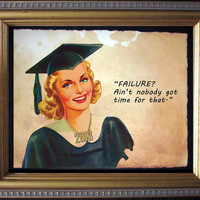 2013 Graduation Failure Ain't Nobody Got Time by TeaStainedMadness