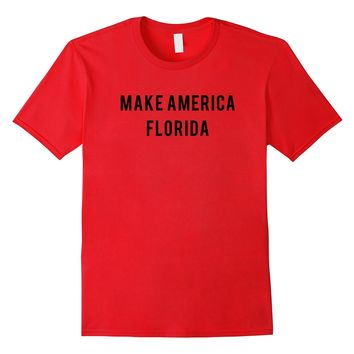 Make america Florida political funny campaign Shirt