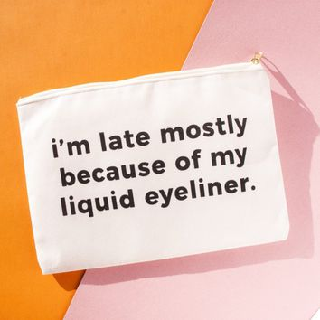 I'm Late Mostly Because Of My Liquid Eyeliner, Pouch/Wristlet