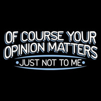 Of Course Your Opinion Matters Just Not To Me Hilarious Holiday Tee Funny Great Tee Mens Shirt Ladies T Shirt Great Gift Christmas gift