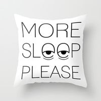 More Sleep Please Throw Pillow by Rachel Additon