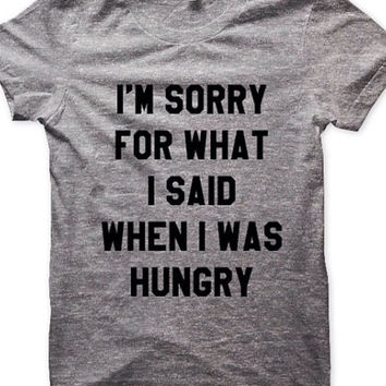 I'm Sorry For What I Said When I Was Hungry Tshirt Screenprinted Apparel Brandy Melville Inspired Design Clothing Unisex Adults Women Tees