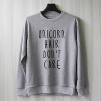 Unicorn Hair Don't Care Sweatshirt Sweater Shirt – Size XS S M L XL
