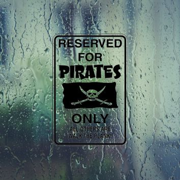 Reserved for Pirates Only Sign Die Cut Vinyl Outdoor Decal (Permanent Sticker)