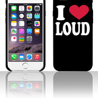 I Love Loud 5 5s 6 6plus phone cases
