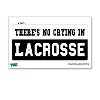 There's No Crying in Lacrosse Sticker