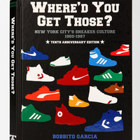 Where'd You Get Those? 10th Anniversary Edition By Bobbito Garcia  - Urban Outfitters