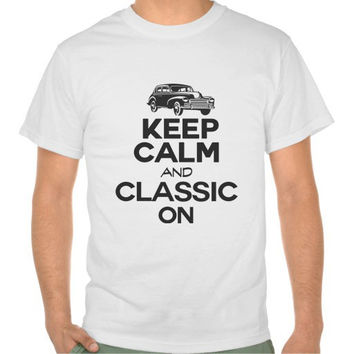 Mens Keep Calm And Classic On Tshirt - Mens Classic Cars T-shirt - Antique Vehicles - Gift For Dad Or Grandpa 2111