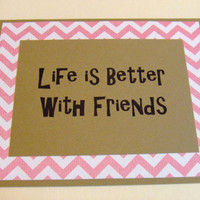 CYBER MONDAY SALE Life Is Better With Friends - Pink Chevron Quote Note Card