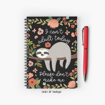 I Can't Adult Today Please Don't Make Me - Spiral Notebook With Lined Paper, A5 Writing Journal, Diary, Lined Journal, Cute Sloth Notebook