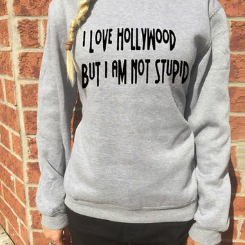 I Love Hollywood But I am not Stupid sweatshirt inspired Ashton Irwin 5sos funny jumper amnesia women Tumblr sweater By FavoriTee