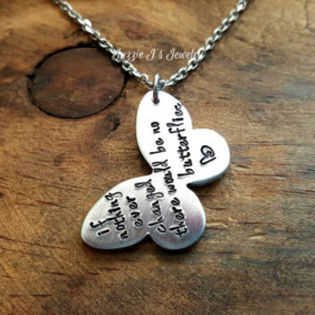 If Nothing Ever Changed There Would Be No Butterflies Hand Stamped Necklace, Butterfly Pendant Necklace, Inspirational/Motivational Necklace