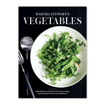 Martha Stewart's Vegetables: Inspired Recipes and Tips for Choosing, Cooking, and Enjoying the Freshest Seasonal Flavors