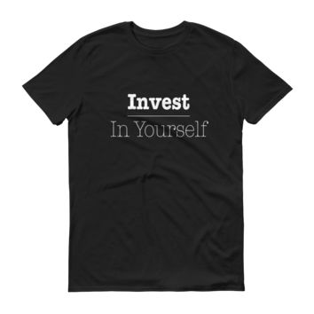 Invest In Yourself Short sleeve t-shirt