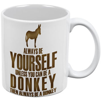 Always Be Yourself Donkey White All Over Coffee Mug