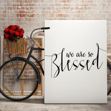 "Bible verse art ""We are so Blessed"" Typography art Bible verse print Motivational quote Family poster Home decor Wall artwork Bible quote"